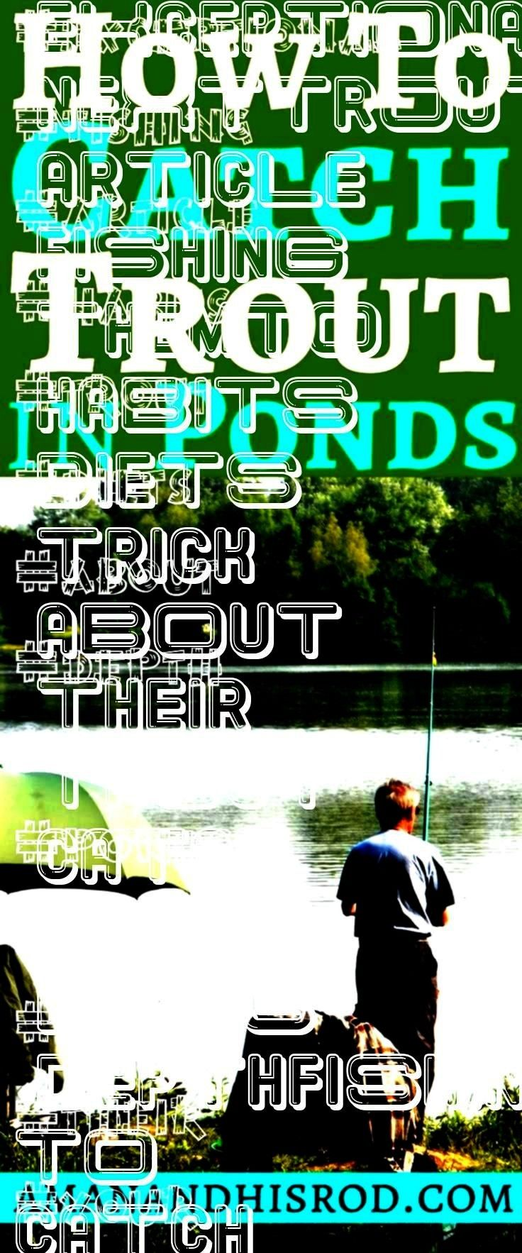 catch in ponds How to catch trout in ponds is an in depth article about the habits of trout as well as their diets I give you 6 exceptional fishing to use on your next tr...