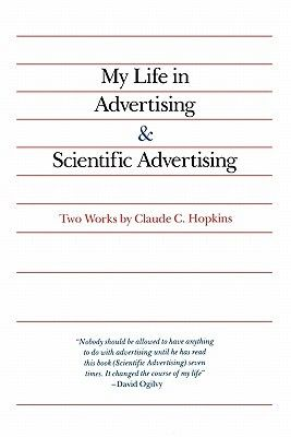 My Life in Advertising and Scientific Advertising  Gain a lifetime of experience from the inventor of test marketing and coupon sampling -- Claude C. Hopkins. Here, you'll get two landmark works in one easy-to-carry volume and discover his fixed principles and basic fundamentals that still prevail today.