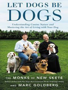 Let Dogs Be Dogs By The Monks Of New Skete And Marc Goldberg Dog