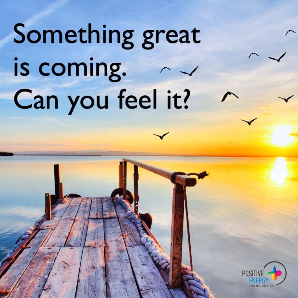 Psychic Quotes Something Great Is Comingcan You Feel It Inspirational Quote