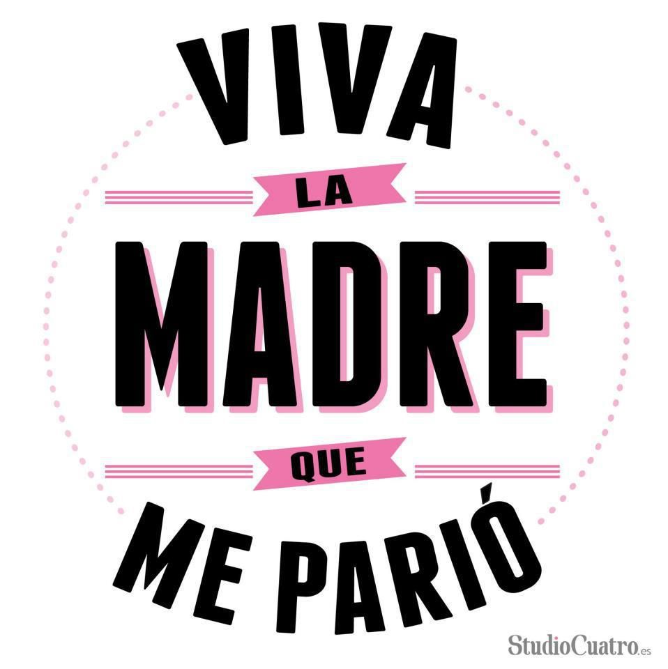 viva la madre que me pario | PinFrases.com | Día Madre/Padre ...