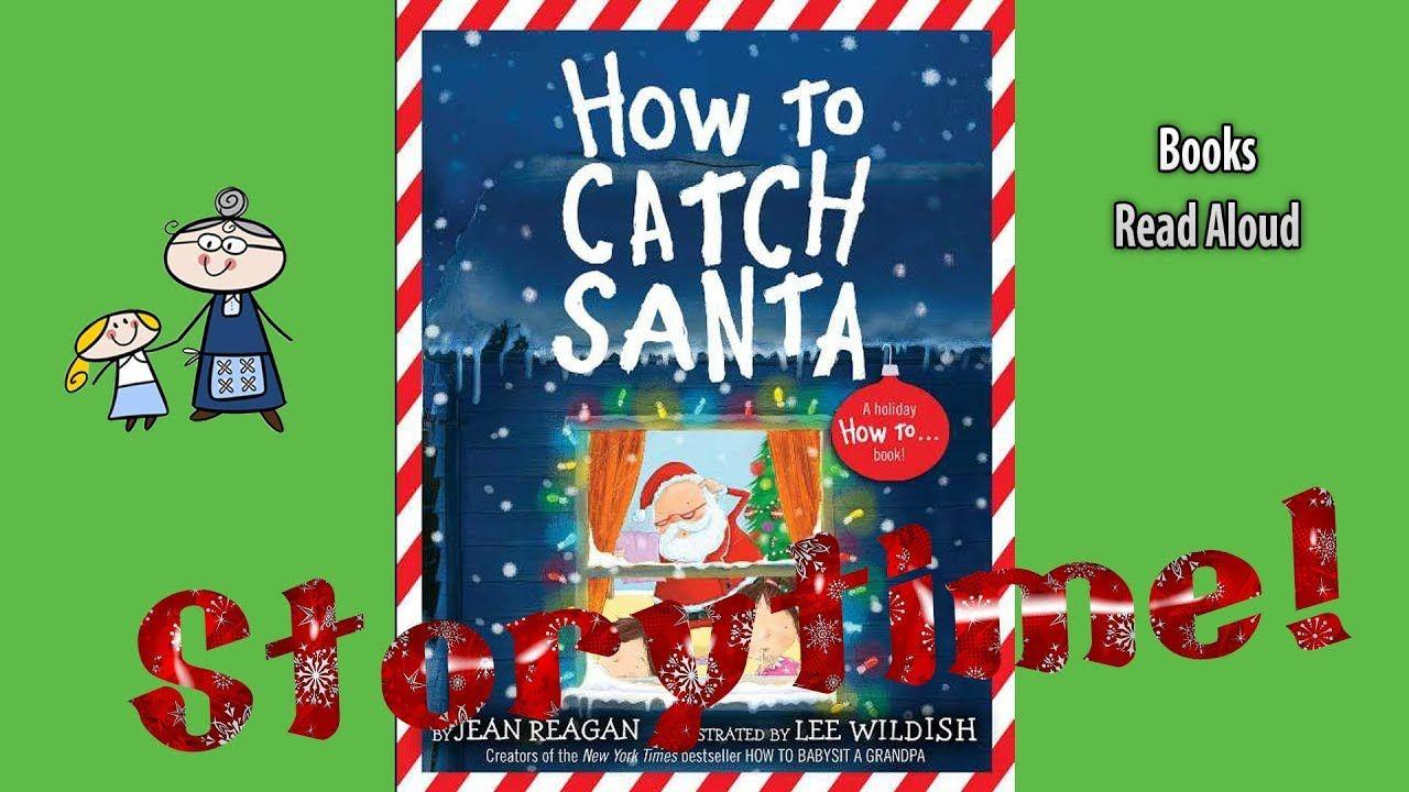 How To Catch Santa Read Aloud Christmas Story Christmas Books For Kids Youtube Christmas Books For Kids Christmas Books Read Aloud