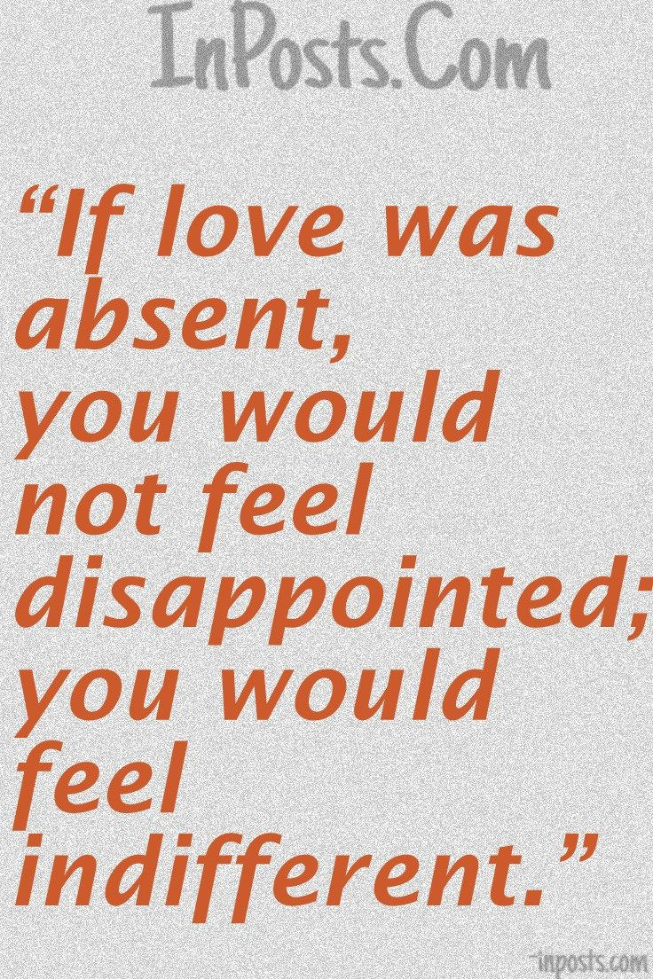 Love quotes 12 if love was absent you would not feel disappointed you would feel indifferent