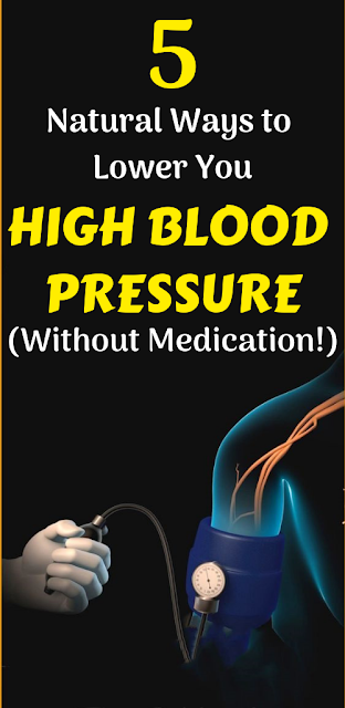 5 Natural Ways to Lower You High Blood Pressure (Without Medication!) 5 Natural Ways to Lower You High Blood Pressure (Without Medication!)