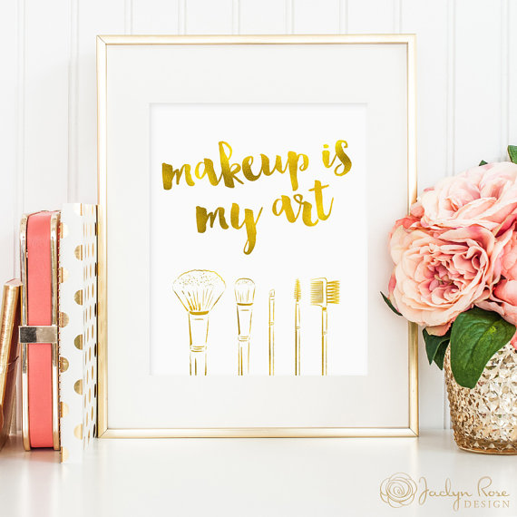 Makeup is my art printable, gold foil makeup quote print