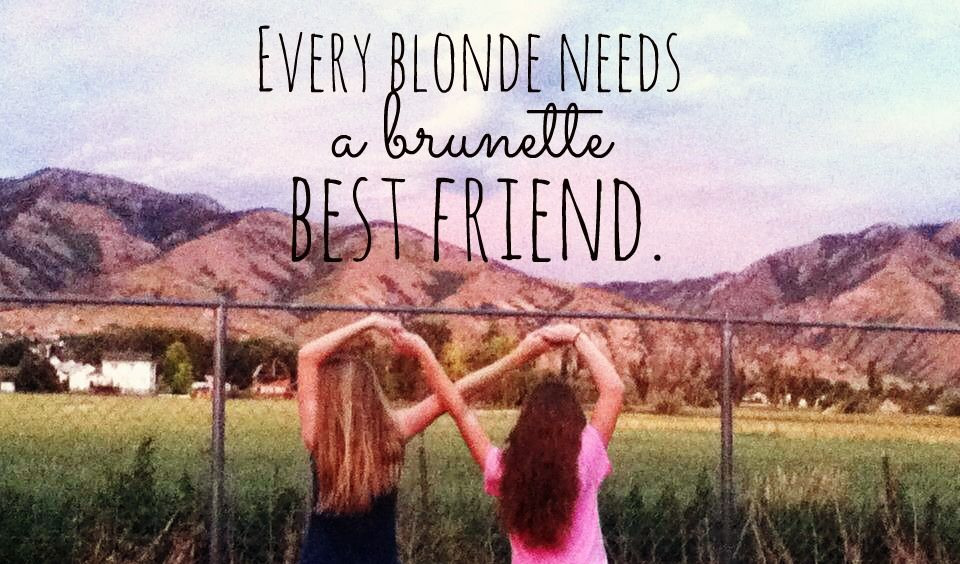 Every Blonde Needs A Brunette Best Friend Blonde And