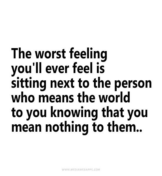 Love Gone Bad Quotes The Worst Feeling Youll Ever Feel Is Sitting