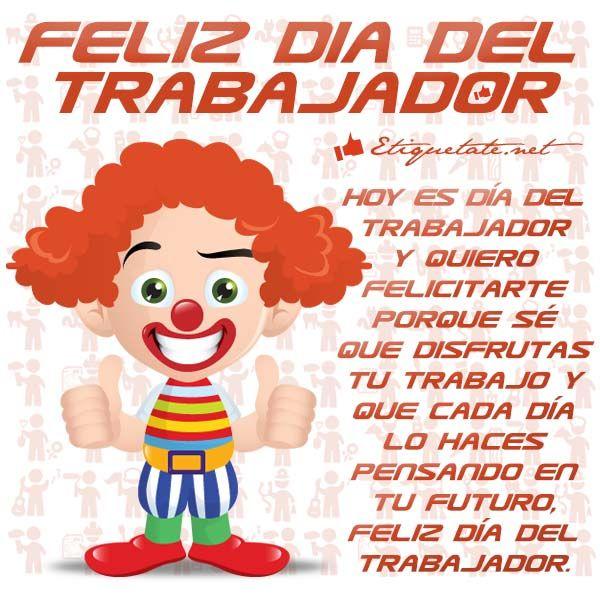 Buenos Dias Amigos Manana Es 1 De Mayo Dia De Todos Los Trabajadores Queremos Desearos Un Buen Dia Des Dia Del Trabajador Feliz Dia Del Trabajador Feliz Dia