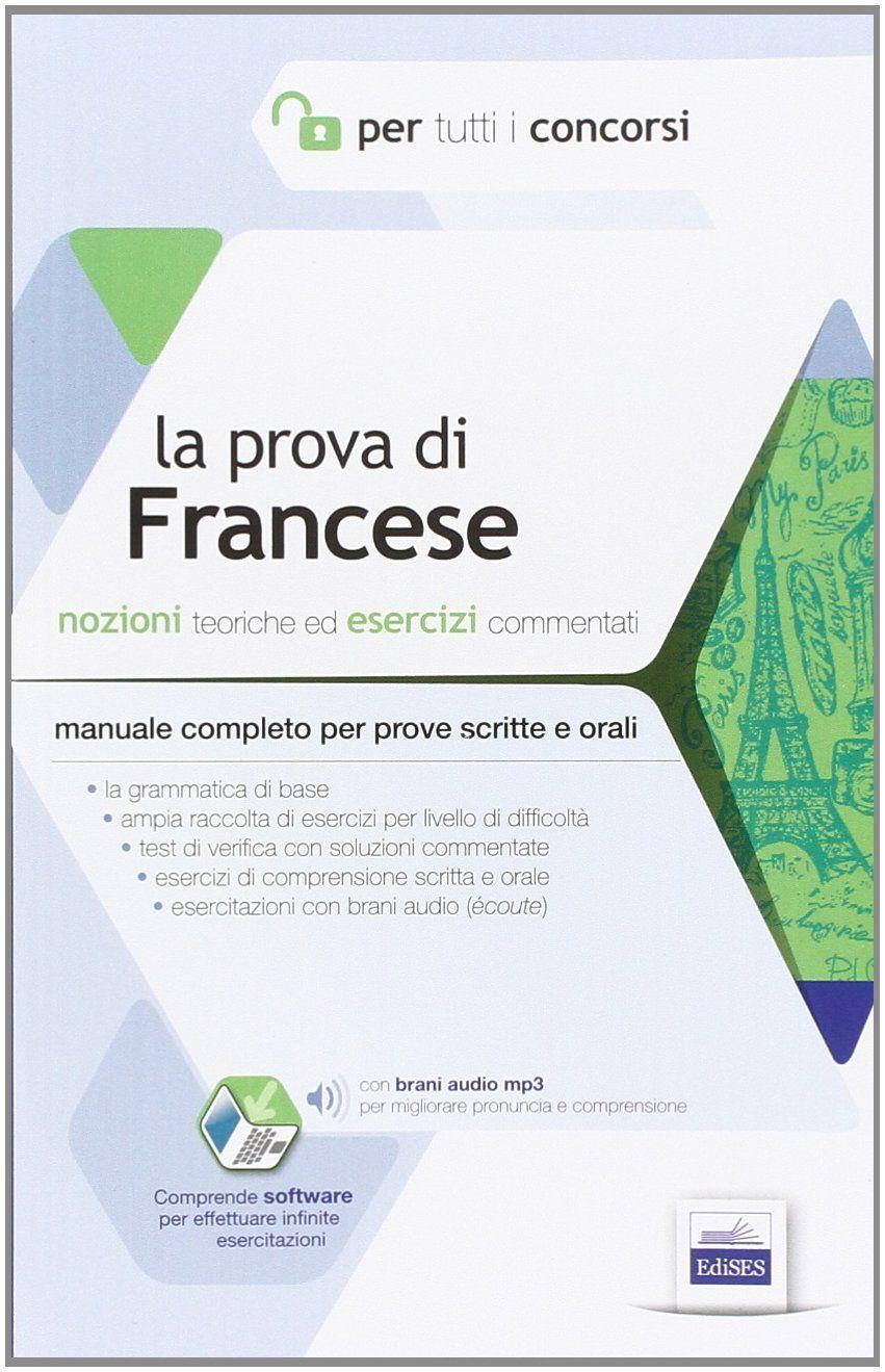 La Prova Di Francese Per Tutti I Concorsi Manuale Completo Teoria Ed Esercizi Per Prove Scritte E Orali Tutti Concorsi Manuale Francese Ad Mit Bildern