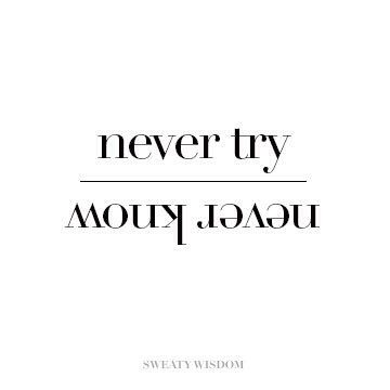 """This reminds me of my younger brother once said, """"If you never try, you surely…"""