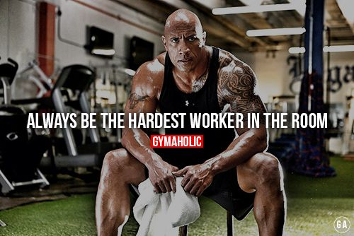 Always Be The Hardest Worker In The Room With Images Gym