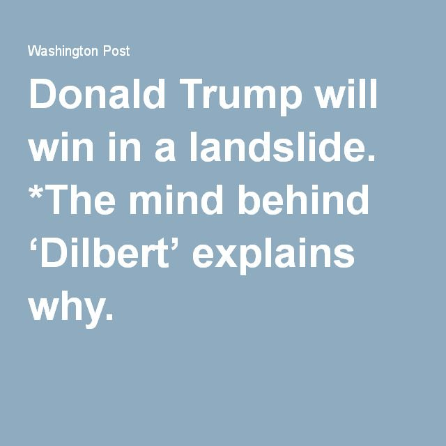 Donald Trump will win in a landslide. *The mind behind 'Dilbert' explains why.