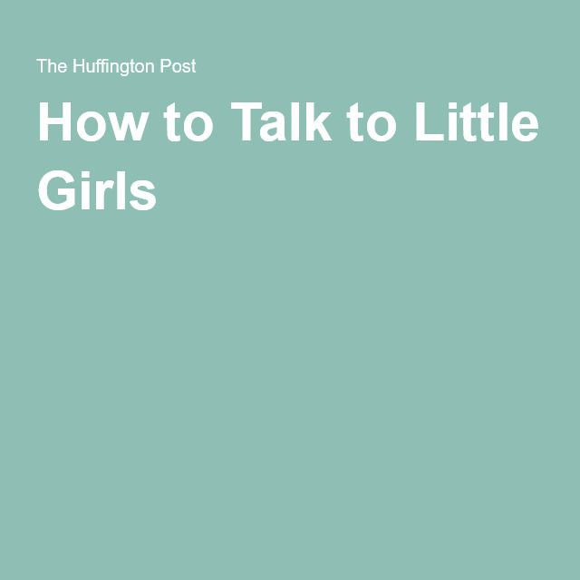 How to Talk to Little Girls
