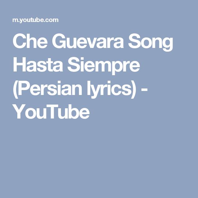 Che Guevara Song Hasta Siempre Persian Lyrics Youtube Songs Lyrics Che Guevara
