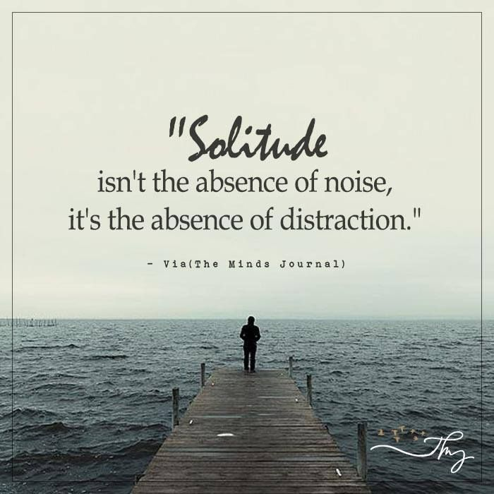 Quotes On Solitude Awesome Solitude Isn't The Absence Of Noice  Httpthemindsjournal