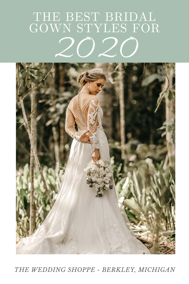 The Best Bridal Gown Styles For 2020 The Wedding Shoppe In 2020 Bridal Gowns Bridal Gown Styles Wedding Dress Inspiration