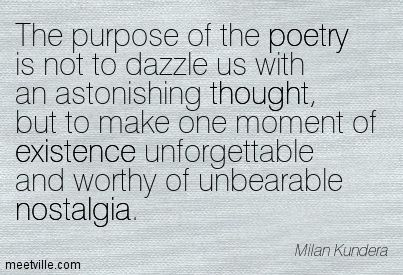 The purpose of the poetry is not to dazzle us with an