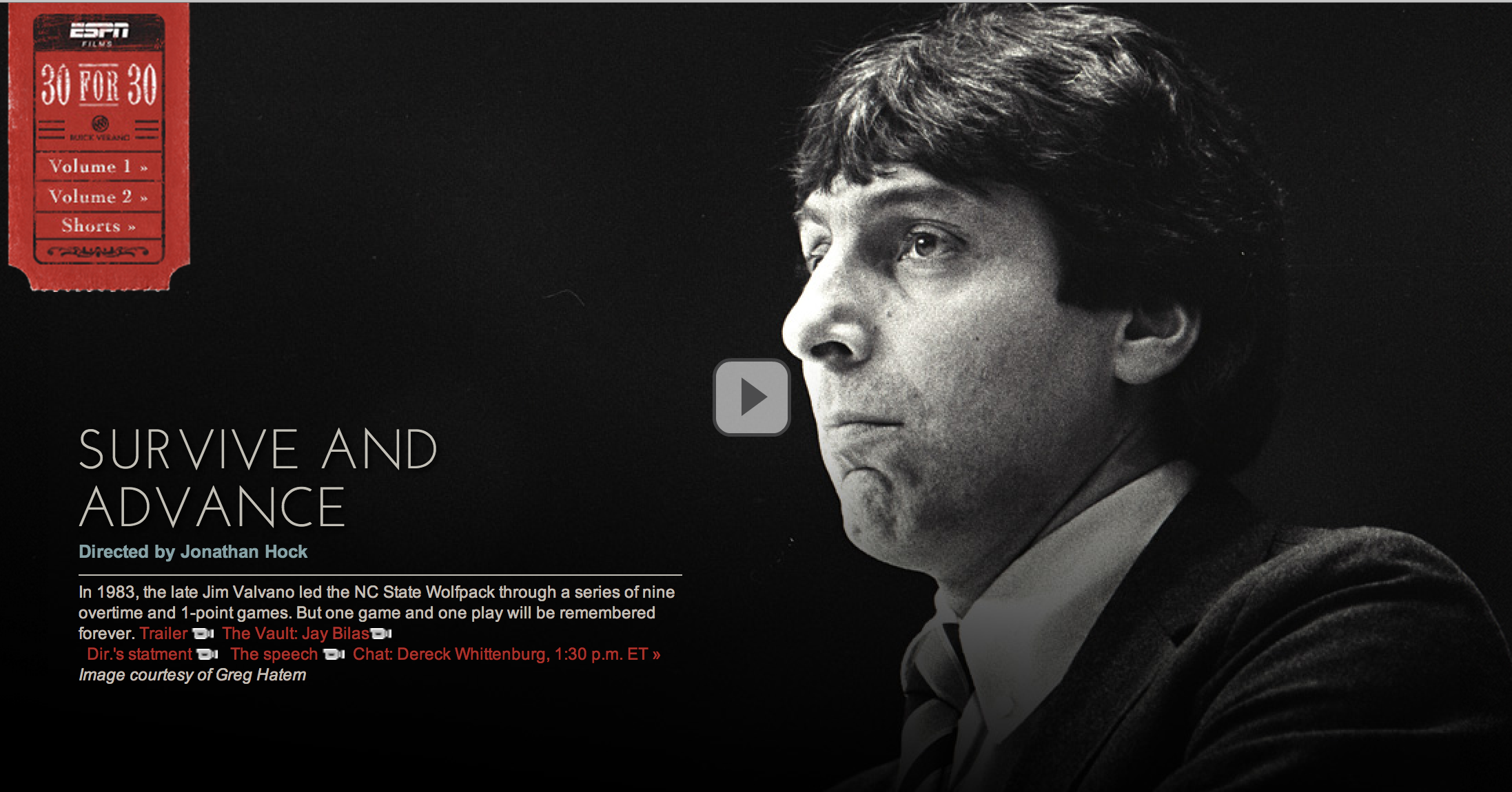 Survive and Advance is a must see because of the thoughtful blend of heart wrenching biography and edge of your seat sports history. Jimmy V is someone you need to know, and what NC State accomplished has stood the test of time.