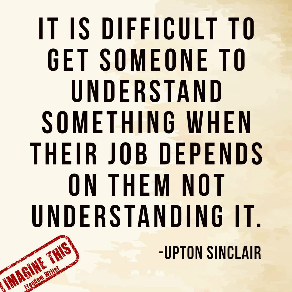It Is Difficult To Get Someone To Understand Something When Their Freedom Writers Are You Happy World Quotes