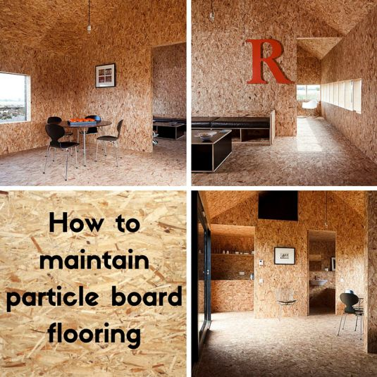 How to maintain particle board flooring