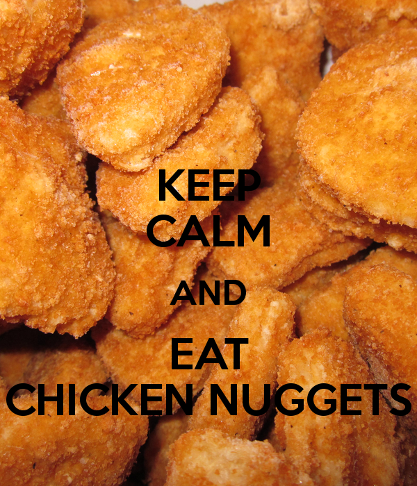 KEEP CALM AND EAT CHICKEN NUGGETS