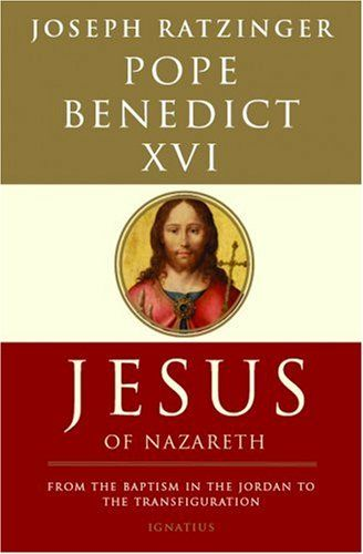 Jesus of Nazareth: From the Baptism in the Jordan to the Transfiguration by Pope Benedict XVI