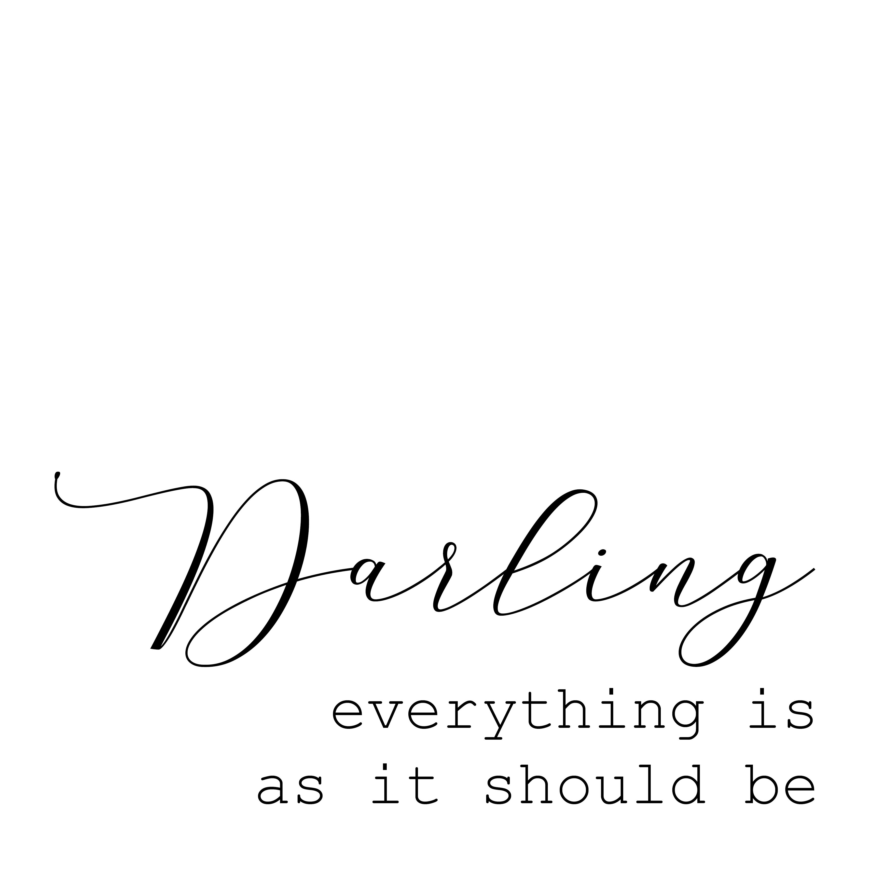 Darling Everything Is As It Should Be Cute Quotes Life Quotes Words Of Wisdom