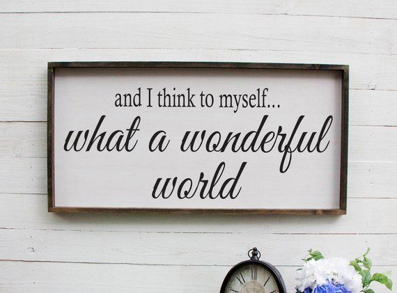 Wonderful World Sign And I Think To Myself What A Wonderful