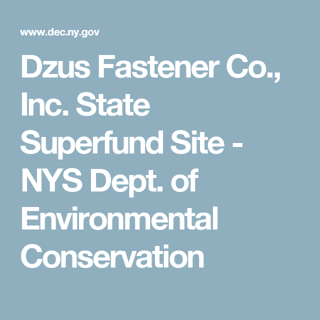 Dzus Fastener Co., Inc. State Superfund Site - NYS Dept. of Environmental