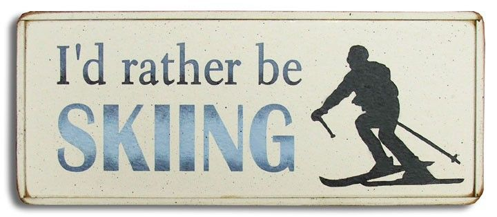 Country Marketplace - I'd rather be skiing Wood Sign, $29.99 (http://www.countrymarketplaces.com/id-rather-be-skiing-wood-sign/)