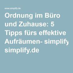 Ordnung Im Buro Und Zuhause 5 Tipps Furs Effektive Aufraumen