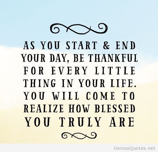 Quote Of The Day - As you start and end your day, be thankful for ...