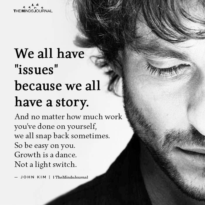 We All Have Issues Because We All Have A Story And No Matter How Much Mood Quotes Life Quotes Thoughts Quotes