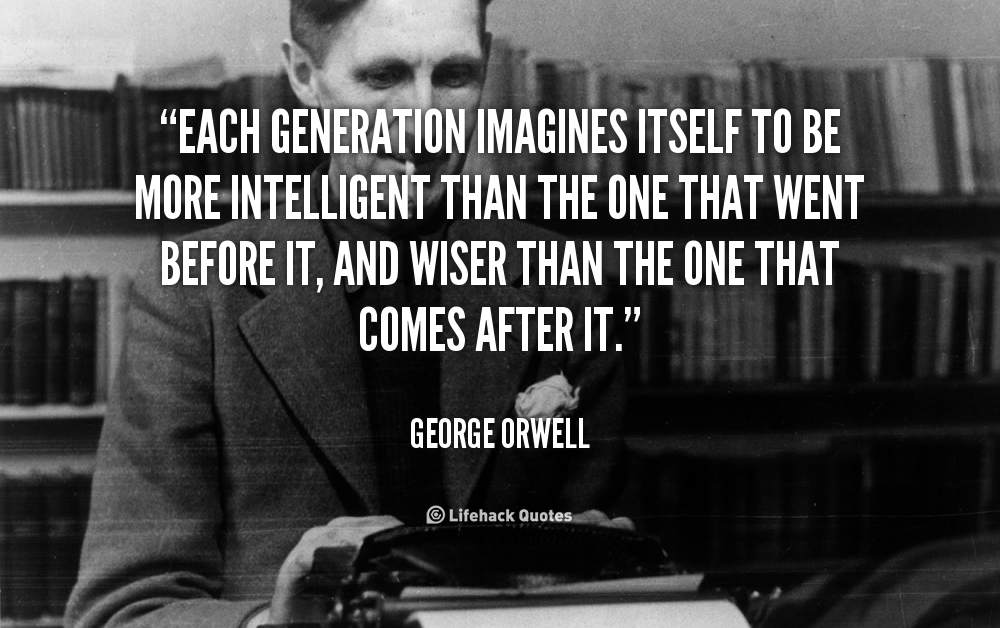 Each generation imagines itself to be more intelligent