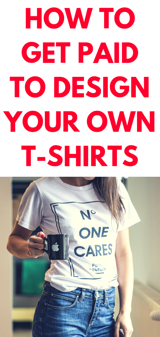 b0a157f440 How To Get Paid For Designing Your Own T-Shirts | Make Money ...