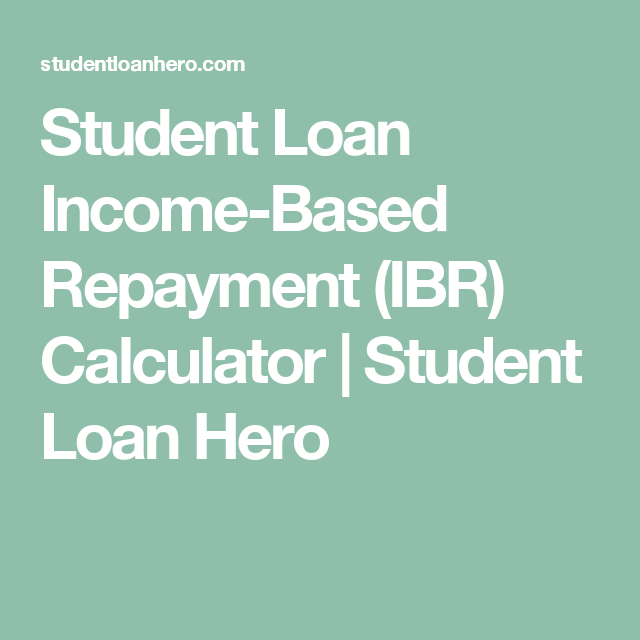 Student Loan Income Based Repayment Ibr Calculator Student Loan Hero Refinance Student Loans Nursing Scholarships Grants For College