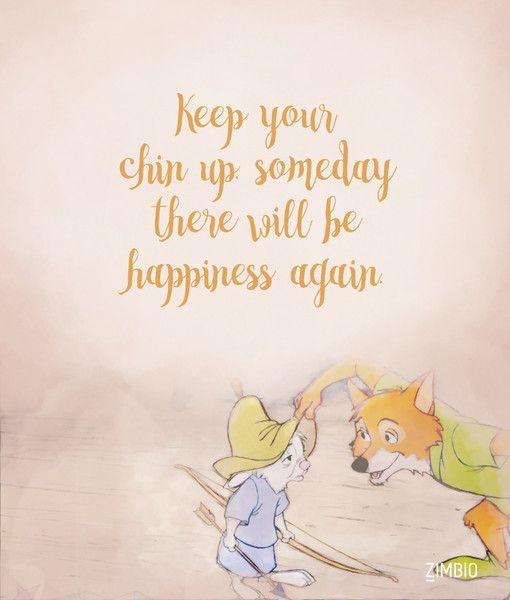 Keep your chin up, someday there will be happiness again