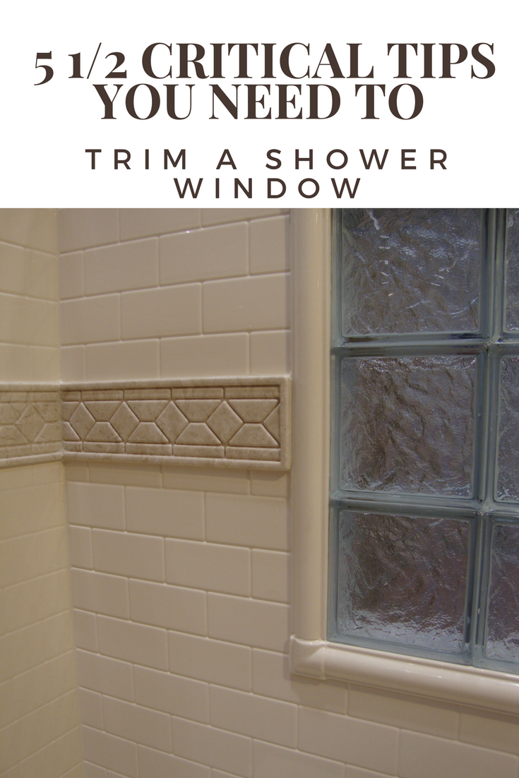 5 1 2 Critical Tips You Need To Successfully Trim A Shower Window Window In Shower Bathroom Windows In Shower Window Remodel