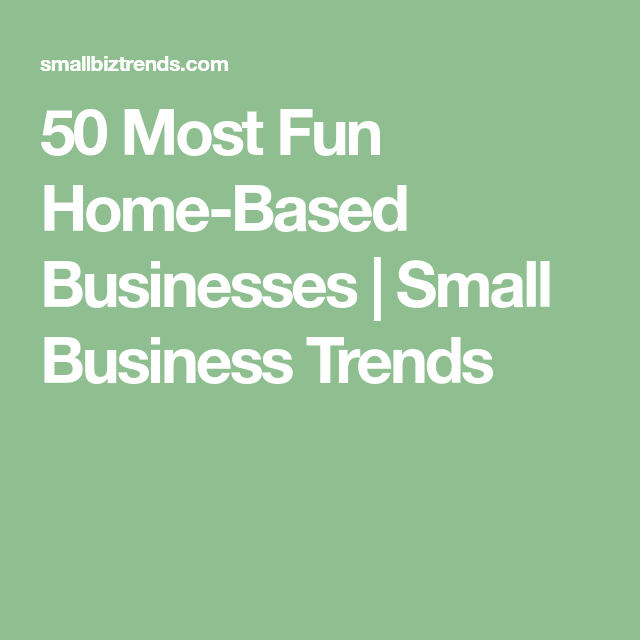 50 Most Fun Home Based Business Ideas | Small business ...