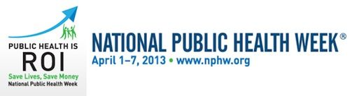 National Public Health Week 2013 Public Health Health Public