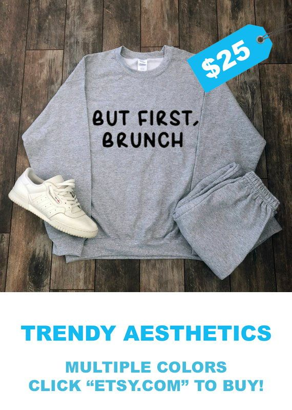 But First, Brunch Sweatshirt, Aesthetic Clothing Streetwear Tumblr Clothing Gift For Mom Tumblr Shirt Kawaii Clothing Hippie Clothes Quotes is part of Aesthetic Clothes For Sale -  50 polyester Unisex truetosize sizing Sizes small, medium, large, and extra large THINKING ABOUT A DIFFERENT DESIGN  MESSAGE US AND WE CAN DESIGN ANY SHIRT, TANK, SWEATSHIRT, OR HOODIE YOU WANT!