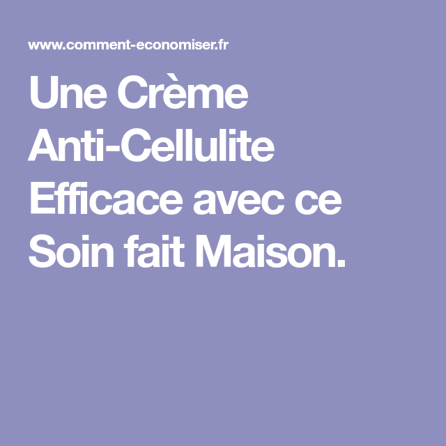 soin anti cellulite maison efficace
