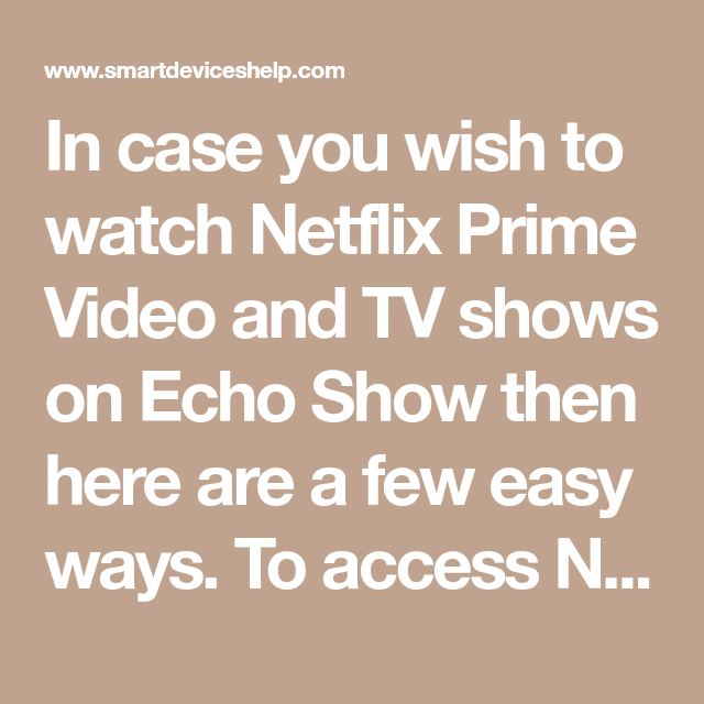 Can You Watch Netflix On Echo Show In Case You Wish To Watch Netflix Prime Video And Tv Shows On Echo Show Then Here Are A Few Easy Ways To Access Netfl Prime Video Watch Netflix Netflix Videos