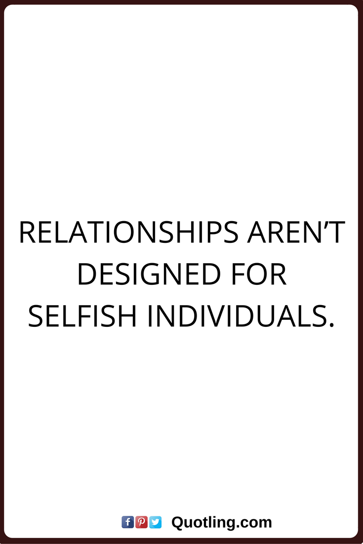 Relationship Selfish Quotes : relationship, selfish, quotes, Selfish, Quotes, Relationships, Aren't, Designed, Individuals., Relationship, Quotes,, Lesson
