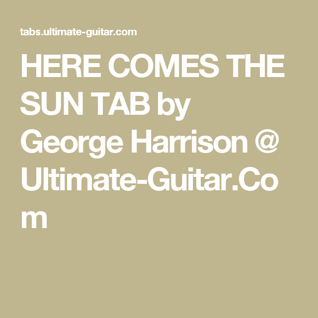 Here Comes The Sun Tab By George Harrison Ultimate Guitar