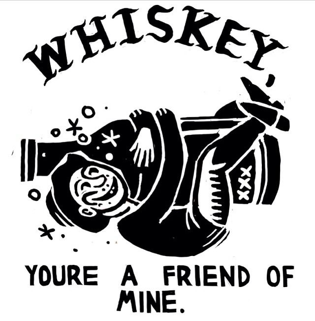 WHISKEY, you're a friend of mine.