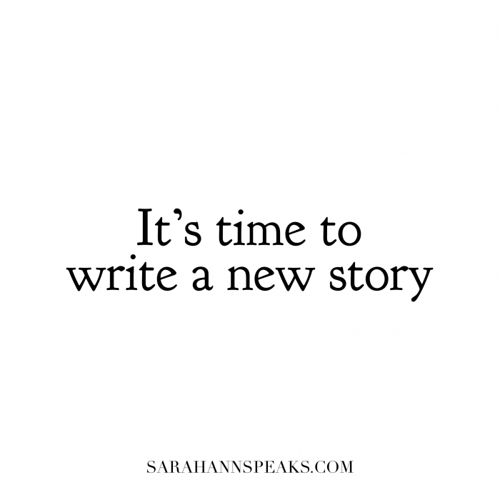 It's Time to Write a New Story | Sarah Ann Speaks