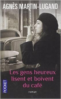 LES GENS HEUREUX LISENT ET BOIVENT DU CAFÉ, de Agnès Martin-Lugand, Ed. Pocket - 2014