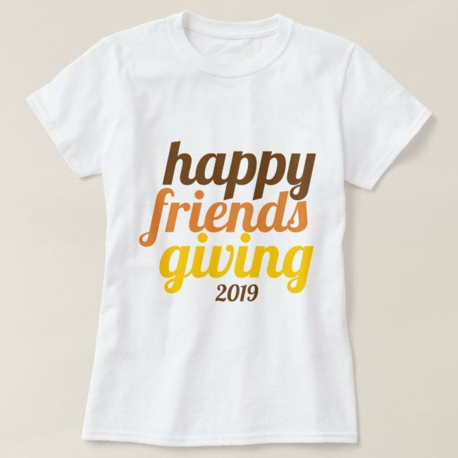 Bold typography Happy Friendsgiving 2019 fall T-Shirt | Zazzle.com