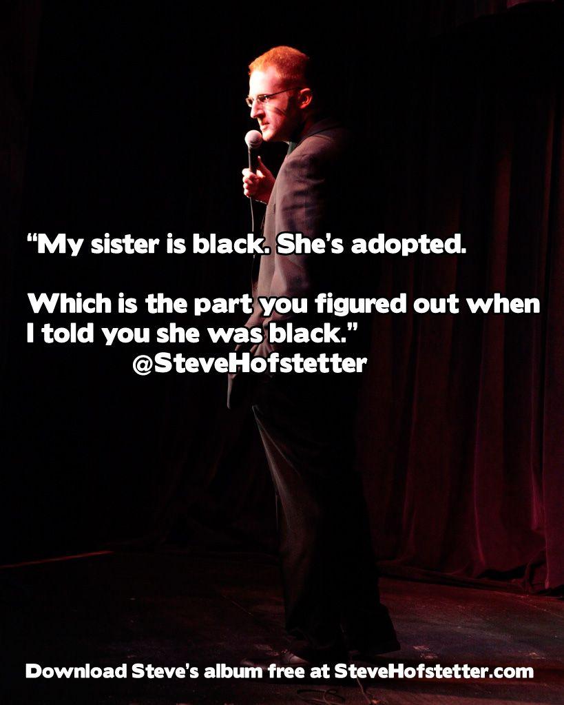 My sister is black.
